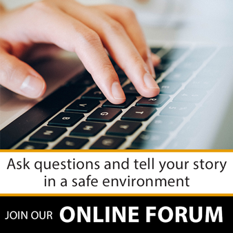 Join our online forum - ask questions and tell your story